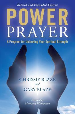 Power Prayer: A Program for Unlocking Your Spiritual Strength - Blaze, Chrissie, and Blaze, Gary, and Williamson, Marianne (Preface by)