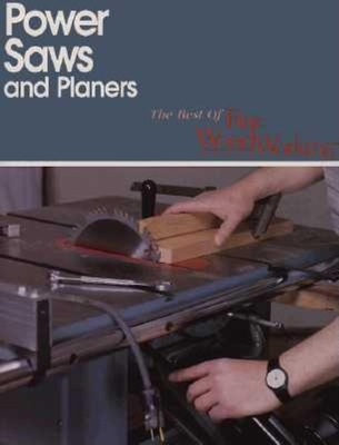 Power Saws and Planers - Editors of Fine Woodworking