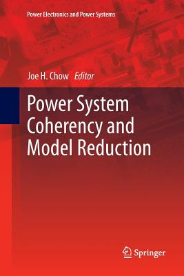 Power System Coherency and Model Reduction - Chow, Joe H (Editor)