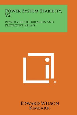 Power System Stability, V2: Power Circuit Breakers and Protective Relays - Kimbark, Edward Wilson