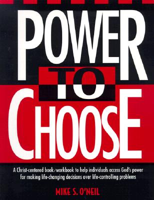 Power to Choose: Twelve Steps to Wholeness - O'Neil, Mike