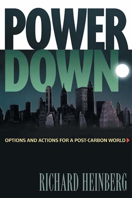 Powerdown: Options and Actions for a Post-Carbon World - Heinberg, Richard