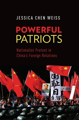 Powerful Patriots: Nationalist Protest in China's Foreign Relations - Weiss, Jessica Chen