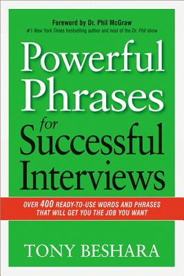 Powerful Phrases for Successful Interviews: Over 400 Ready-to-Use Words and Phrases That Will Get You the Job You Want - Beshara, Tony