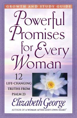 Powerful Promises for Every Woman Growth and Study Guide: 12 Life-Changing Truths from Psalm 23 - George, Elizabeth