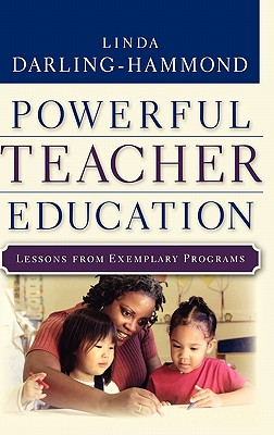Powerful Teacher Education: Lessons from Exemplary Programs - Darling-Hammond, Linda