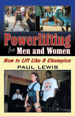 Powerlifting for Men and Women: How to Lift Like a Champion - Lewis, Paul, Professor