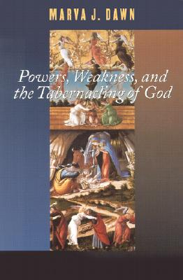 Powers, Weakness, and the Tabernacling of God - Dawn, Marva J