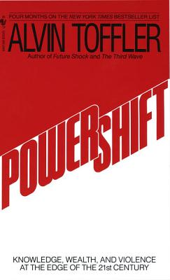 Powershift: Knowledge, Wealth, and Power at the Edge of the 21st Century - Toffler, Alvin