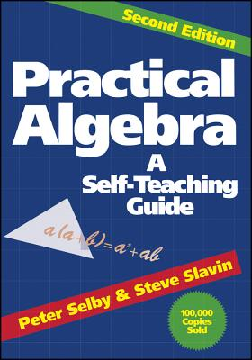 Practical Algebra: A Self-Teaching Guide - Selby, Peter, and Slavin, Steven
