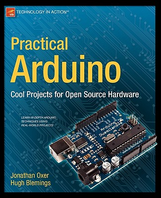 Practical Arduino: Cool Projects for Open Source Hardware - Oxer, Jonathan, and Blemings, Hugh