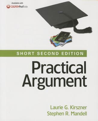 Practical Argument: Short Edition - Kirszner, Laurie G, Professor, and Mandell, Stephen R, Professor