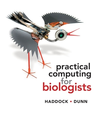 Practical Computing for Biologists - Haddock, Steven H. D., and Dunn, Casey W.