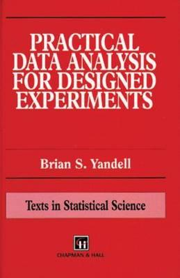 Practical Data Analysis for Designed Experiments - Yandell, Brian S, and Yondell, and Yandell, Yandell S