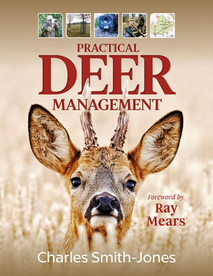 Practical Deer Management - Smith-Jones, Charles, and Mears, Ray (Foreword by)