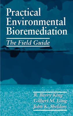 Practical Environmental Bioremediation: The Field Guide, Second Edition - Sheldon, John K