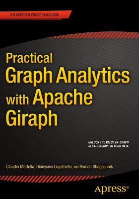 Practical Graph Analytics with Apache Giraph - Shaposhnik, Roman, and Martella, Claudio, and Logothetis, Dionysios