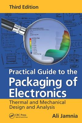 Practical Guide to the Packaging of Electronics: Thermal and Mechanical Design and Analysis - Jamnia, Ali