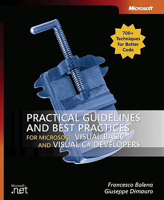 Practical Guidelines and Best Practices for Microsoft Visual Basic and Visual C# Developers - Balena, Francesco, and Dimauro, Giuseppe