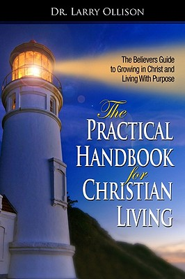 Practical Handbook for Christian Living: Biblical and Spiritual Answers to Life's Problems - Ollison, Larry, Dr.