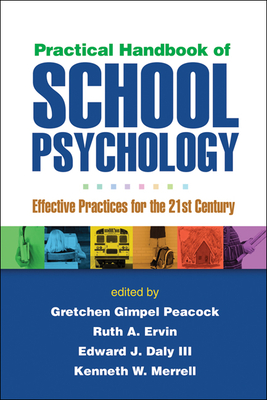 Practical Handbook of School Psychology: Effective Practices for the 21st Century - Gimpel Peacock, Gretchen, PhD (Editor), and Ervin, Ruth A, PhD (Editor), and Daly, Edward J, III, PhD (Editor)