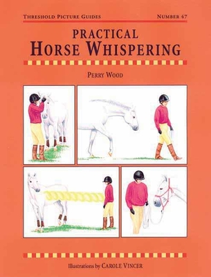 Practical Horse Whispering - Wood, Perry