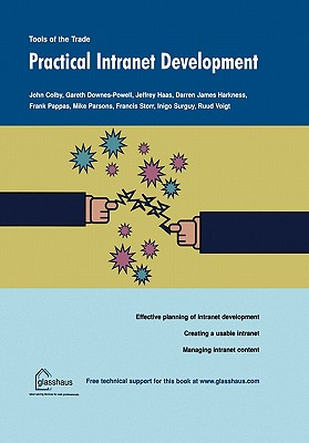 Practical Intranet Development - Colby, John, and Downes-Powell, Gareth, and Haas, Jeffrey