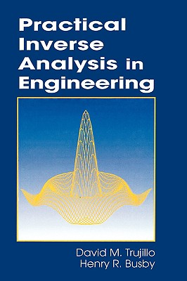 Practical Inverse Analysis in Engineering - Trujillo, David M, and Busby, Henry R