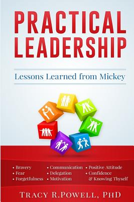 Practical Leadership: Lessons Learned from Mickey - Powell Phd, Tracy R