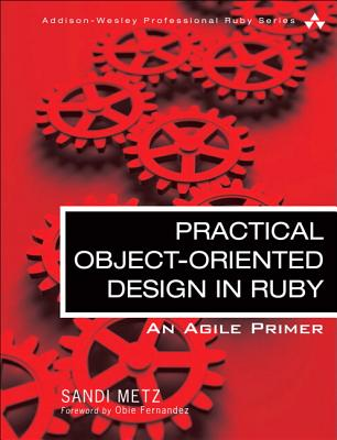 Practical Object-Oriented Design in Ruby: An Agile Primer - Metz, Sandi