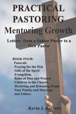 Practical Pastoring: Mentoring Growth: Letters from a Senior Pastor to a New Pastor - Barsotti, Kevin J