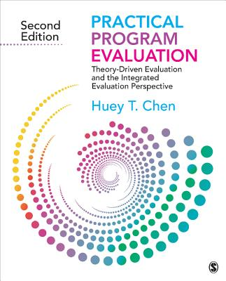 Practical Program Evaluation: Theory-Driven Evaluation and the Integrated Evaluation Perspective - Chen, Huey T