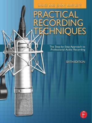 Practical Recording Techniques: The Step- By- Step Approach to Professional Audio Recording - Bartlett, Bruce, and Bartlett, Jenny