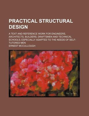 Practical Structural Design: A Text and Reference Work for Engineers, Architects, Builders, Draftsmen, and Technical Schools (1917) - McCullough, Ernest