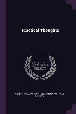 Practical Thoughts - Nevins, William, and American Tract Society (Creator)