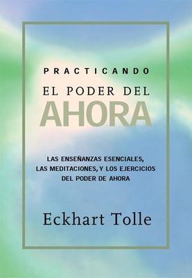 Practicando El Poder de Ahora: Practicing the Power of Now, Spanish-Language Edition - Tolle, Eckhart