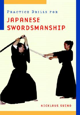 Practice Drills for Japanese Swordsmanship - Suino, Nicklaus