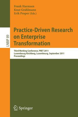 Practice-Driven Research on Enterprise Transformation: Third Working Conference, Pret 2011, Luxembourg, September 6, 2011, Proceedings - Harmsen, Frank (Editor), and Grahlmann, Knut (Editor), and Proper, Erik (Editor)