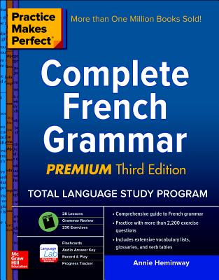 Practice Makes Perfect: Complete French Grammar, Premium Third Edition - Heminway, Annie