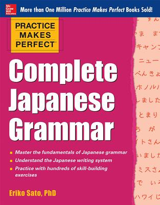 Practice Makes Perfect Complete Japanese Grammar - Sato, Eriko
