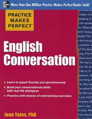 Practice Makes Perfect: English Conversation - Yates, Jean