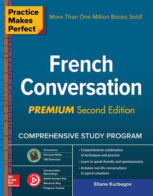Practice Makes Perfect: French Conversation, Premium Second Edition - Kurbegov, Eliane