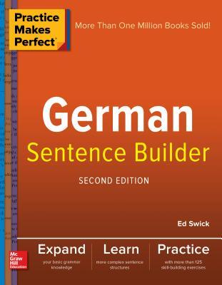 Practice Makes Perfect German Sentence Builder - Swick, Ed
