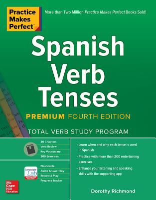 Practice Makes Perfect: Spanish Verb Tenses, Premium Fourth Edition - Richmond, Dorothy