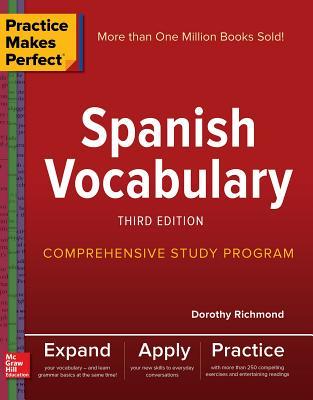 Practice Makes Perfect: Spanish Vocabulary, Third Edition - Richmond, Dorothy