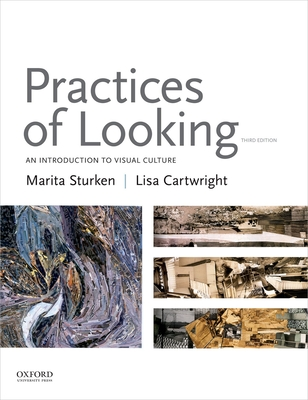 Practices of Looking: An Introduction to Visual Culture - Sturken, Marita, Professor, and Cartwright, Lisa, Professor
