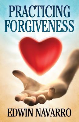 Practicing Forgiveness - Navarro, Edwin