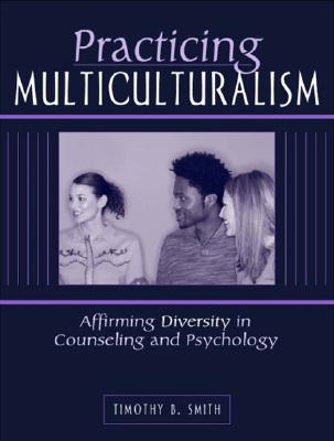 Practicing Multiculturalism: Affirming Diversity in Counseling and Psychology - Prince, Stephen B, and Smith, Timothy B