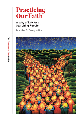 Practicing Our Faith: A Way of Life for a Searching People - Bass, Dorothy C (Editor)