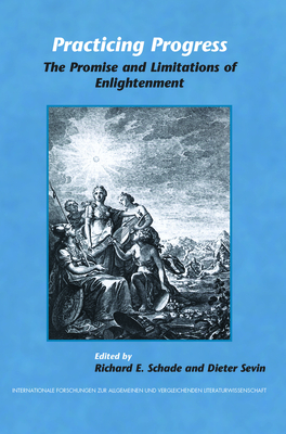 Practicing Progress: The Promise and Limitations of Enlightenment. Festschrift for John A. McCarthy - Schade, Richard E, and Sevin, Dieter